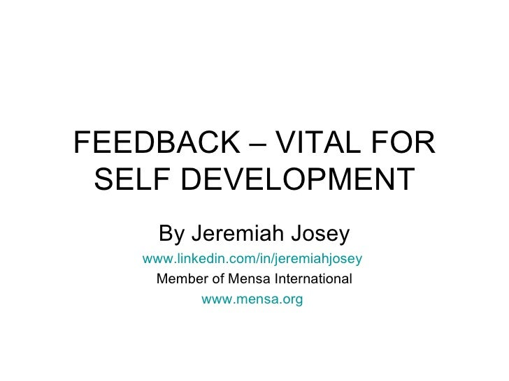 FEEDBACK – VITAL FOR SELF DEVELOPMENT By Jeremiah Josey www.linkedin.com/in/jeremiahjosey   Member of Mensa International ...