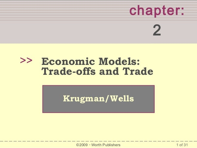 chapter:  2 >> Economic Models:  Trade-offs and Trade Krugman/Wells  ©2009  Worth Publishers  1 of 31