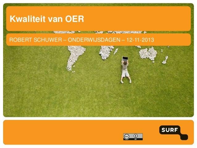 Kwaliteit van OER ROBERT SCHUWER – ONDERWIJSDAGEN – 12-11-2013