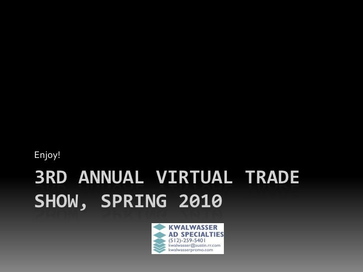 Enjoy!  3RD ANNUAL VIRTUAL TRADE SHOW, SPRING 2010