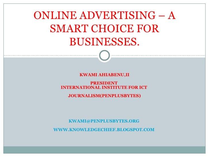 KWAMI AHIABENU,II PRESIDENT  INTERNATIONAL INSTITUTE FOR ICT  JOURNALISM(PENPLUSBYTES) [email_address]   WWW.KNOWLEDGECHIE...