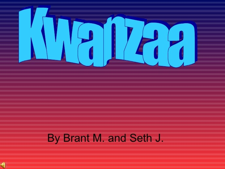 Kwanzaa By Brant M. and Seth J.