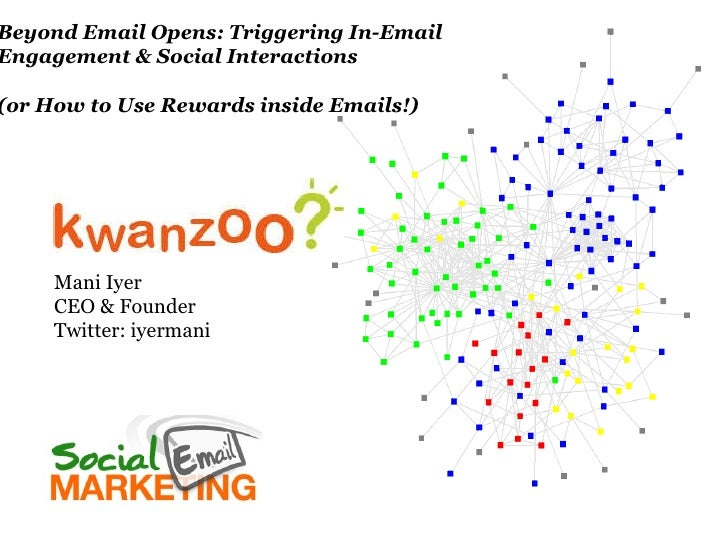 Beyond Email Opens: Triggering In-Email  Engagement & Social Interactions (or How to Use Rewards inside Emails!) Mani Iyer...