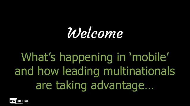 Welcome What's happening in 'mobile' and how leading multinationals are taking advantage…
