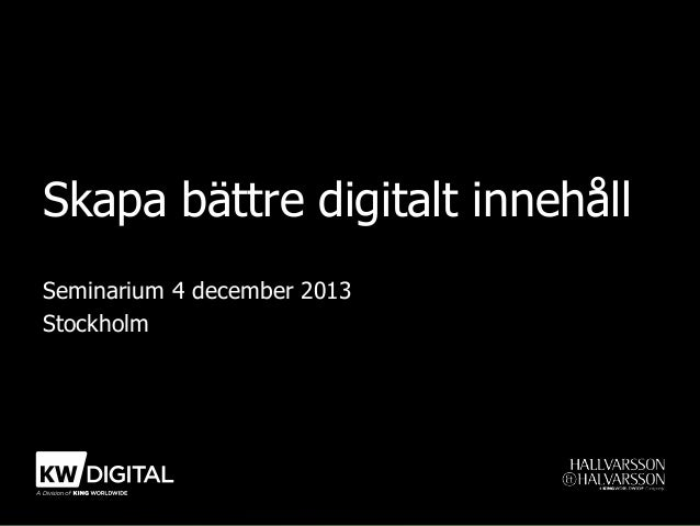 Skapa bättre digitalt innehåll Seminarium 4 december 2013 Stockholm