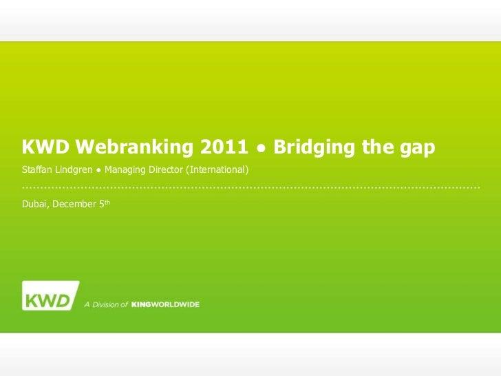 KWD Webranking 2011 ● Bridging the gapStaffan Lindgren ● Managing Director (International)Dubai, December 5th