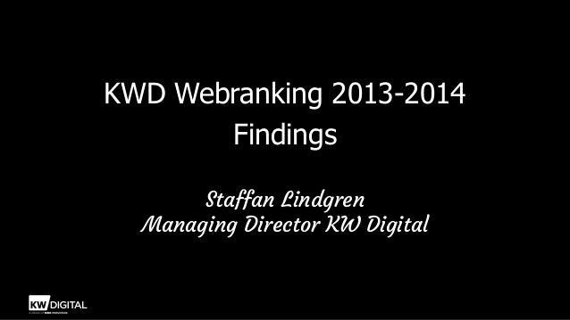 KWD Webranking 2013-2014 Findings Staffan Lindgren Managing Director KW Digital