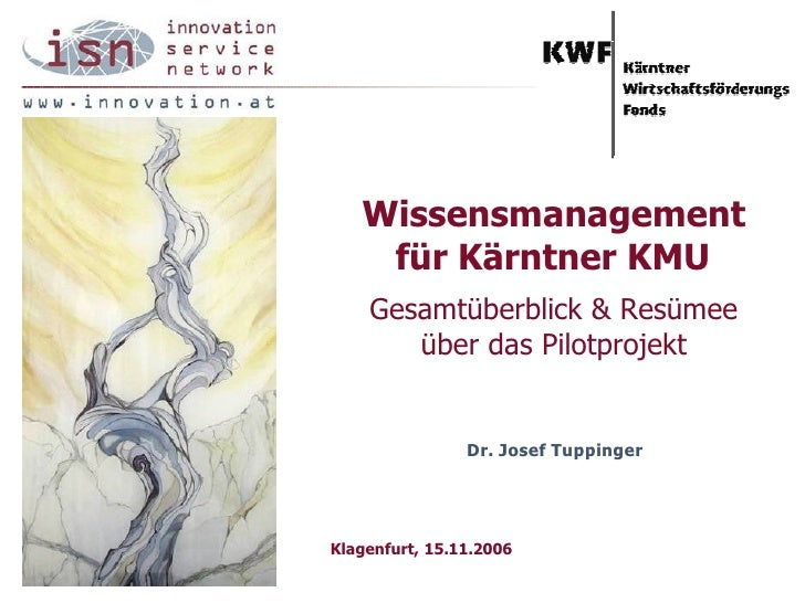 Wissensmanagement     für Kärntner KMU     Gesamtüberblick & Resümee        über das Pilotprojekt                   Dr. Jo...