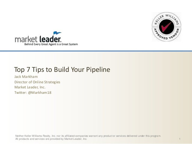 Top 7 Tips to Build Your Pipeline Jack Markham Director of Online Strategies Market Leader, Inc. Twitter: @Markham18  Neit...
