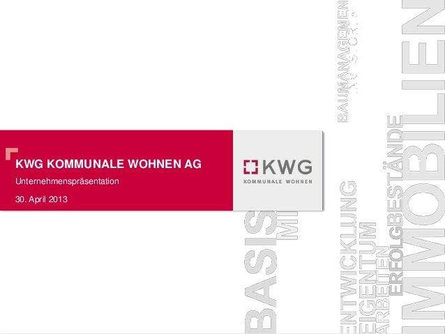 KWG KOMMUNALE WOHNEN AGUnternehmenspräsentation30. April 2013
