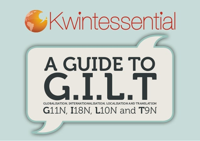 A Guide to G.I.L.TGlobalisation, Internationalisation, Localisation and Translation G11N, I18N, L10N and T9N