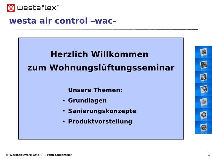 westa air control –wac-                          Herzlich Willkommen            zum Wohnungslüftungsseminar               ...