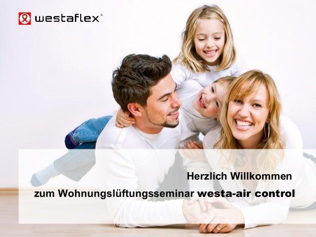 © Westaflexwerk GmbH – Frank Stukemeier Westaflex Wohnungslüftung Herzlich Willkommen zum Wohnungslüftungsseminar westa-ai...