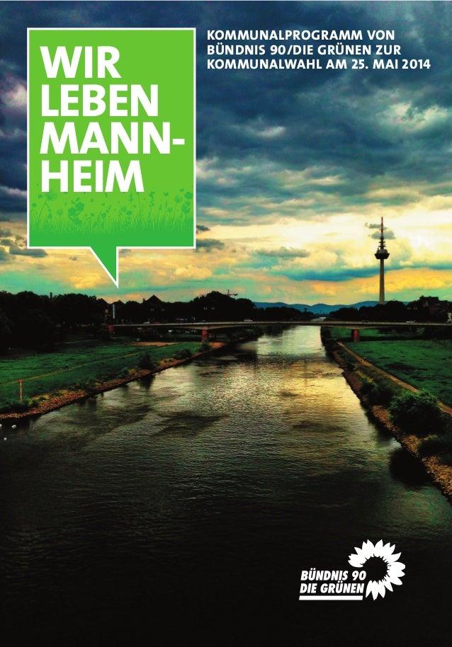 WIR LEBEN MANN- HEIM KOMMUNALPROGRAMM VON BÜNDNIS 90/DIE GRÜNEN ZUR KOMMUNALWAHL AM 25. MAI 2014 wahlprogrammA5-layout 28....