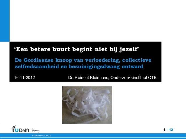 1Buurtverval en collectieve zelfredzaamheid   12 Challenge the future Delft University of Technology 'Een betere buurt beg...