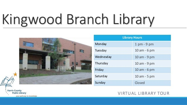 Kingwood Branch Library  Library Hours  Monday  Tuesday  Wednesday  Thursday  Friday  Saturday  Sunday  1 pm - 9 pm  10 am...