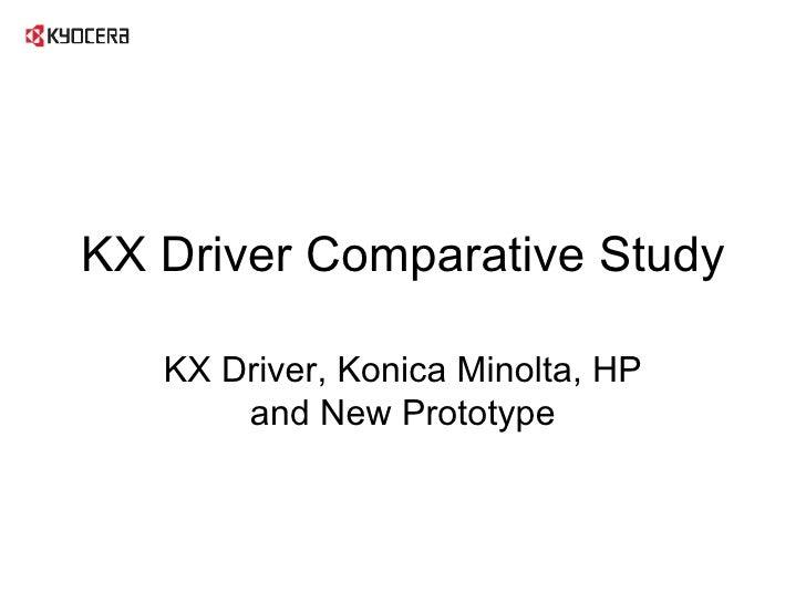 KX Driver Comparative Study KX Driver, Konica Minolta, HP and New Prototype