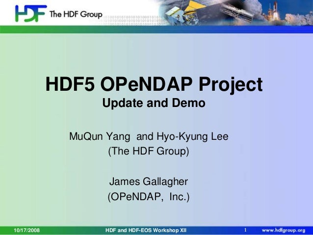 HDF5 OPeNDAP Project Update and Demo MuQun Yang and Hyo-Kyung Lee (The HDF Group) James Gallagher (OPeNDAP, Inc.) 10/17/20...