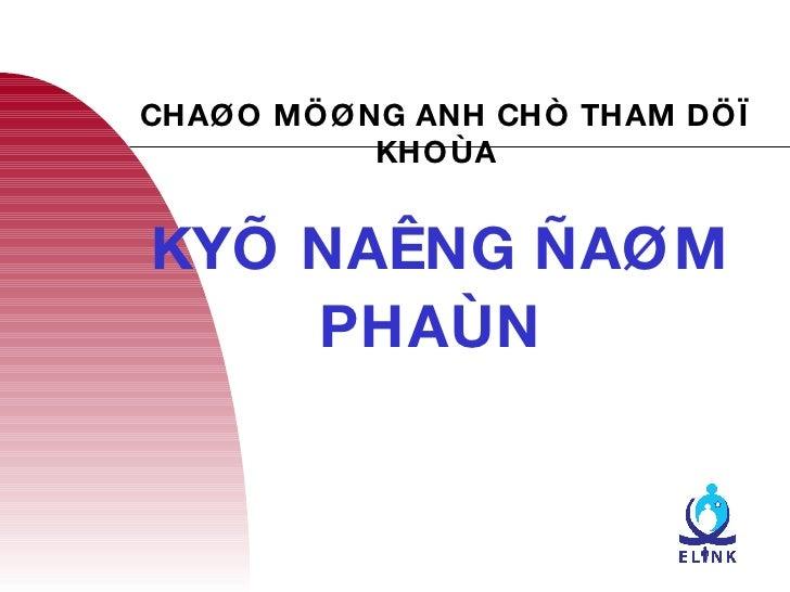 CHAØO MÖØNG ANH CHÒ THAM DÖÏ KHOÙA  KYÕ NAÊNG   ÑAØM PHAÙN