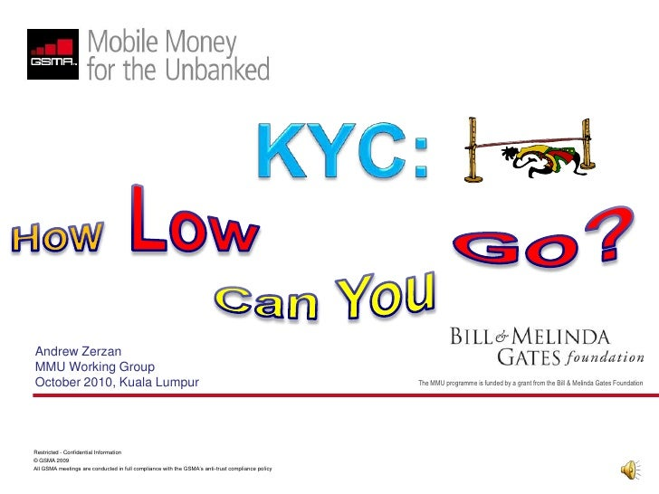 KYC:<br />HowLow<br />Go?<br />CanYou<br />Andrew Zerzan<br />MMU Working Group<br />October 2010, Kuala Lumpur<br />