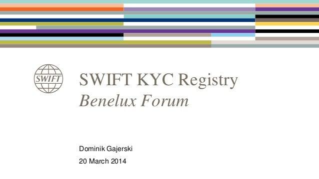 SWIFT KYC Registry Benelux Forum Dominik Gajerski 20 March 2014