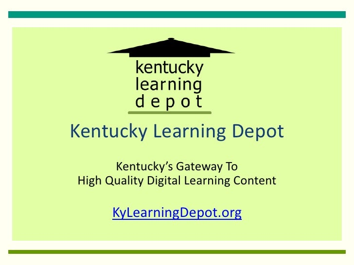Kentucky Learning Depot       Kentucky's Gateway To High Quality Digital Learning Content        KyLearningDepot.org
