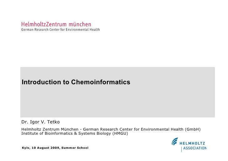 Introduction to Chemoinformatics     Dr. Igor V. Tetko Helmholtz Zentrum München - German Research Center for Environmenta...