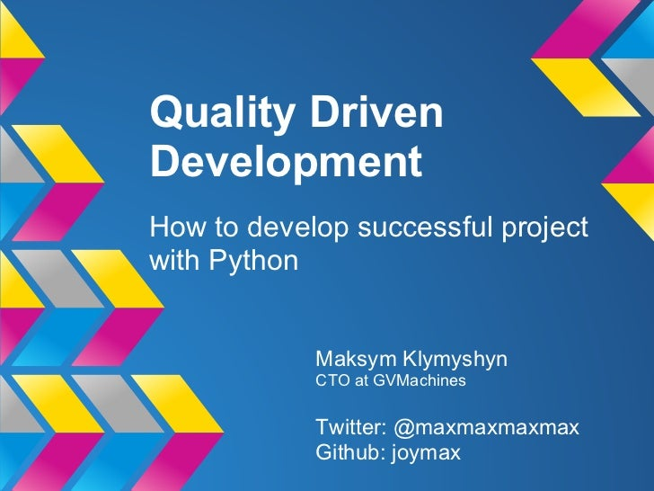 Quality DrivenDevelopmentHow to develop successful projectwith Python            Maksym Klymyshyn            CTO at GVMach...