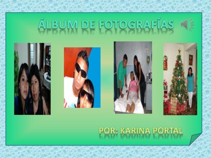 Álbum de fotografías<br />Por: Karina Portal<br />