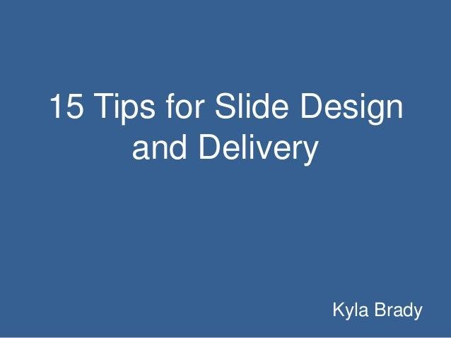 15 Tips for Slide Design and Delivery  Kyla Brady