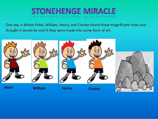 One day in Britain Peter, William, Henry, and Charles found these magnificent rocks andthought it would be cool if they we...