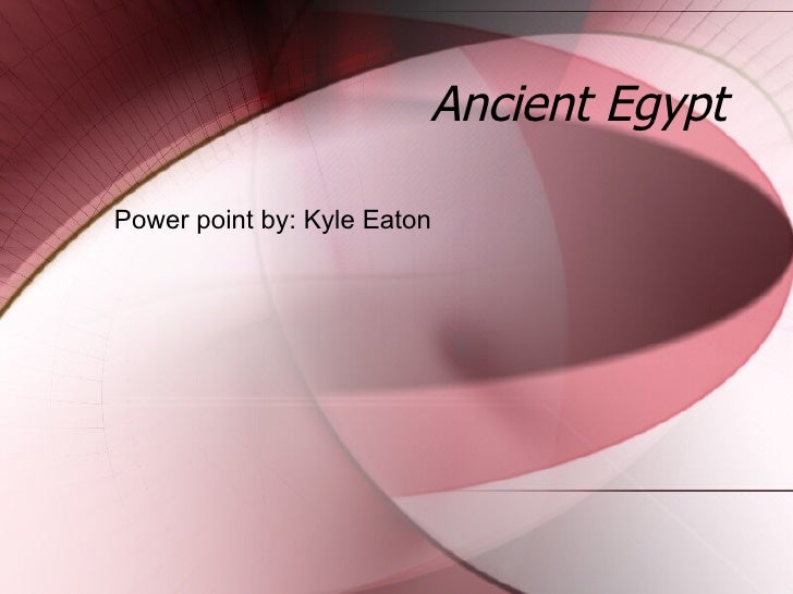 Ancient Egypt Power point by: Kyle Eaton