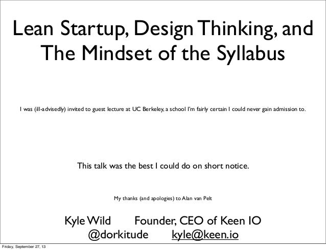 Lean Startup, Design Thinking, and The Mindset of the Syllabus Kyle Wild Founder, CEO of Keen IO I was (ill-advisedly) inv...