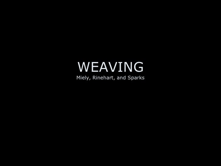 WEAVING Miely, Rinehart, and Sparks