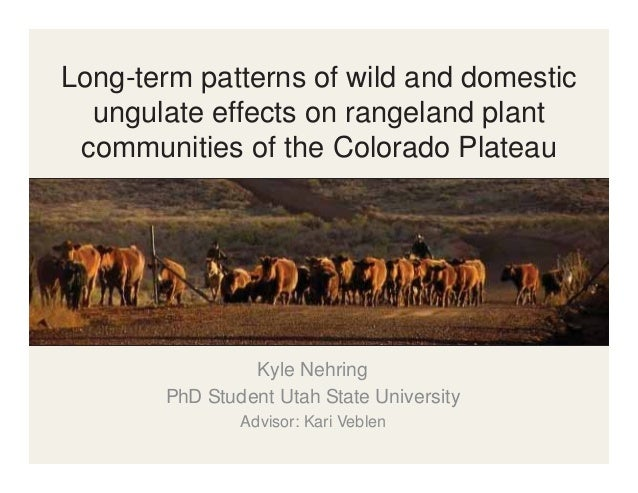Long-term patterns of wild and domestic ungulate effects on rangeland plant communities of the Colorado Plateau  Kyle Nehr...
