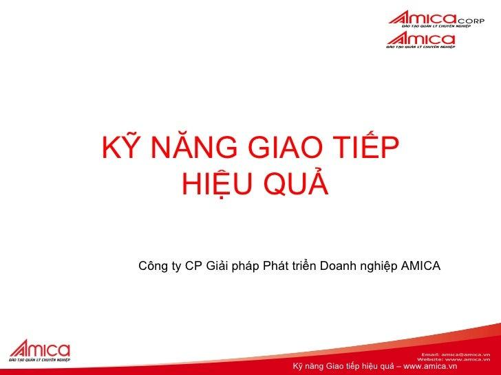 KỸ NĂNG GIAO TIẾP  HIỆU QUẢ Công ty CP Giải pháp Phát triển Doanh nghiệp AMICA