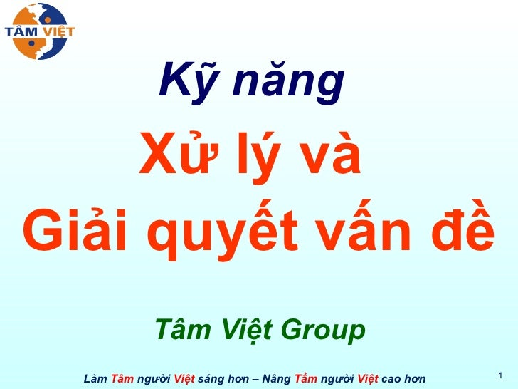 Kỹ năng   Xử lý và  Giải quyết vấn đề Tâm Việt Group