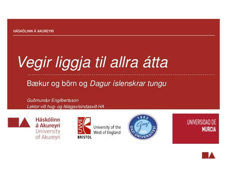 Vegir liggja til allra átta Bækur og börn og Dagur íslenskrar tungu Guðmundur Engilbertsson Lektor við hug- og félagsvísin...