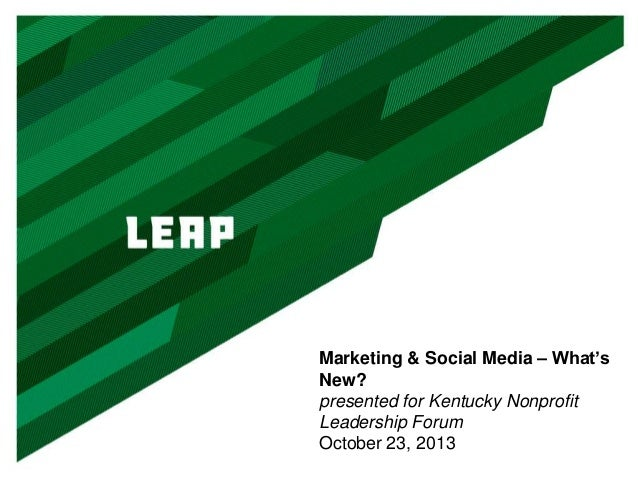Marketing & Social Media – What's New? presented for Kentucky Nonprofit Leadership Forum October 23, 2013