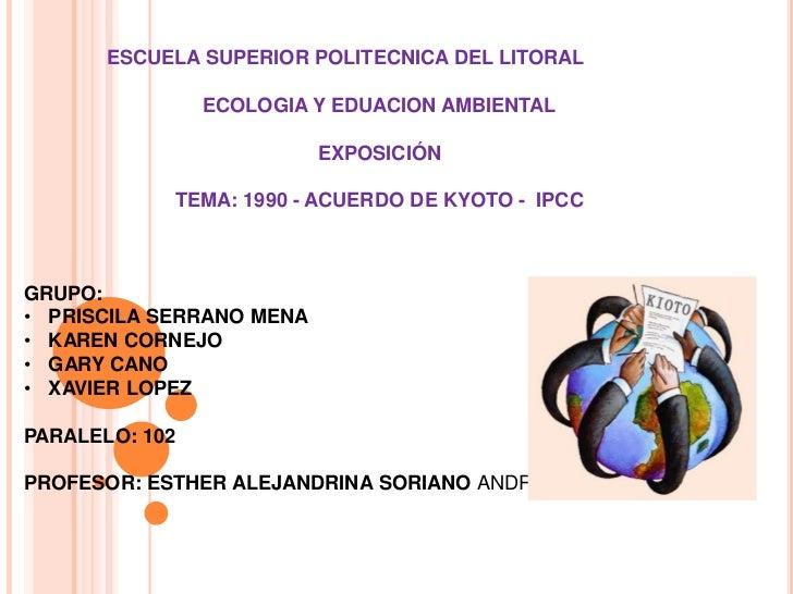 ESCUELA SUPERIOR POLITECNICA DEL LITORAL<br />ECOLOGIA Y EDUACION AMBIENTAL<br />EXPOSICIÓN<br />TEMA: 1990 - ACUERDO DE K...