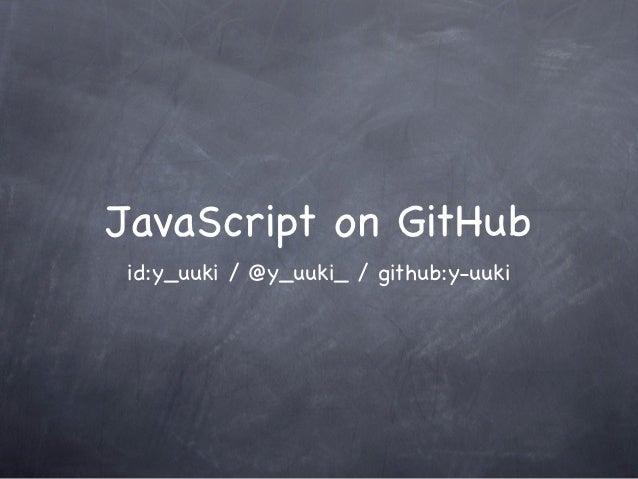 JavaScript on GitHubid:y_uuki / @y_uuki_ / github:y-uuki