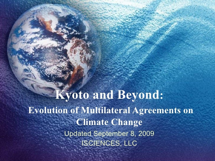 Kyoto and Beyond:Evolution of Multilateral Agreements on           Climate Change        Updated September 8, 2009        ...
