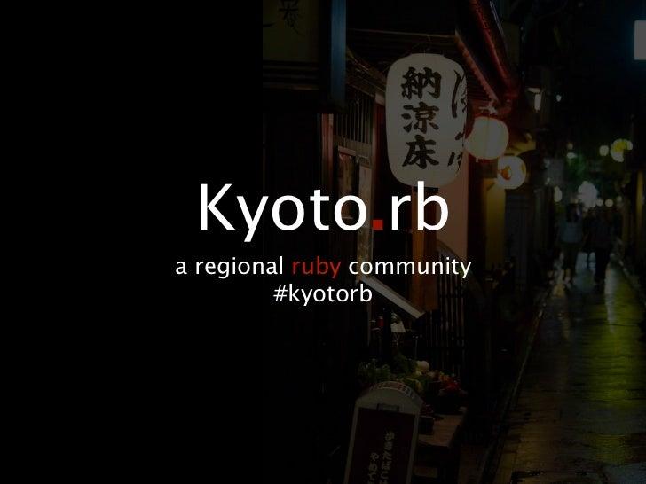 Kyoto.rba regional ruby community         #kyotorb