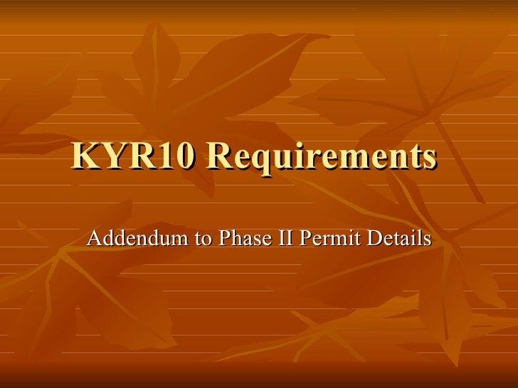 KYR10 Requirements  Addendum to Phase II Permit Details