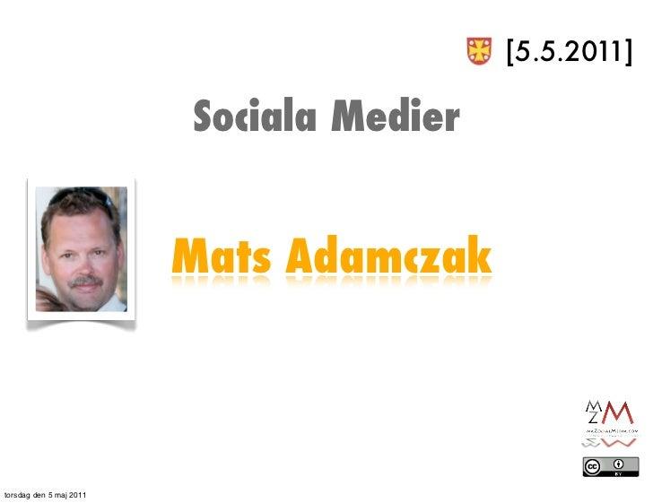 [5.5.2011]                         Sociala Medier                         Mats Adamczaktorsdag den 5 maj 2011