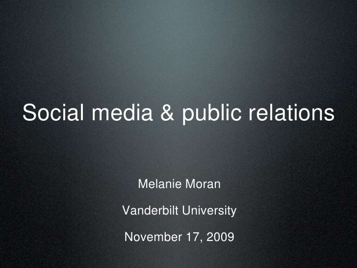 Social media & public relations<br />Melanie Moran<br />Vanderbilt University<br />November 17, 2009<br />