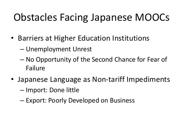 Obstacles Facing Japanese MOOCs• Barriers at Higher Education Institutions  – Unemployment Unrest  – No Opportunity of the...
