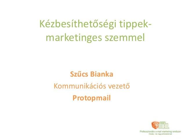 Kézbesíthetőségi tippek- marketinges szemmel Szűcs Bianka Kommunikációs vezető Protopmail