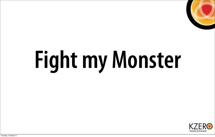 Fight my MonsterThursday, 6 October 11