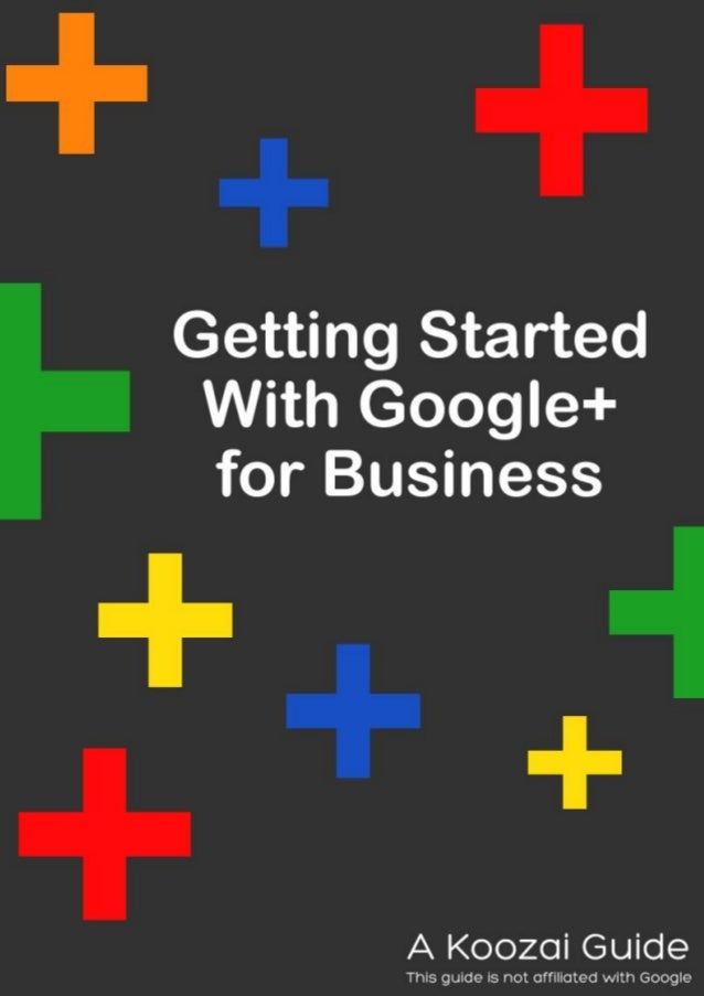 Getting Started With Google+ For BusinessGetting Started With Google+ For Business ..........................................